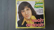 45T JOHN TERRA --NOOIT OF NOOIT--