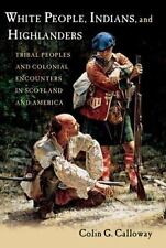White People, Indians, and Highlanders : Tribal People and Colonial...