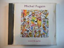 MICHEL FUGAIN : SUCRE SALE [ CD ALBUM PORT GRATUIT ]