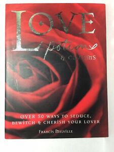 LOVE POTIONS & CHARMS: 50 WAYS TO Seduce, Bewitch and Cherish Your Lover