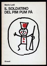 MARIO LODI IL SOLDATINO DEL PIM PUM PA' - EINAUDI 1974 1° EDIZIONE