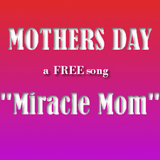 "FREE Mothers Day Song ""Miracle Mom"" mp3 download. Get Fast Positive FB."