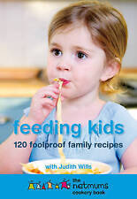 Feeding Kids: The Netmums Cookery Book -Judith Wills 120 Foolproof Child Recipes