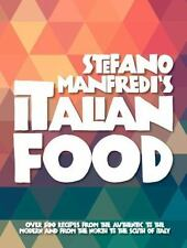 Stefano Manfredi's Italian Food: Over 500 Recipes from the Traditional to the Mo