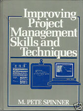 Improving Project Management Skills and Techniques by Manuel P. Spinner...