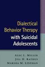 Dialectical Behavior Therapy with Suicidal Adolescents by Alec L. Miller, Marsha