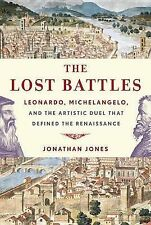 The Lost Battles: Leonardo, Michelangelo, and the Artistic Duel That Defined...