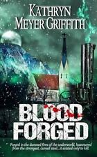Blood Forged by Kathryn Meyer Griffith (2015, Paperback)