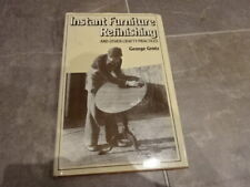 instant Furniture Refinishing and other crafty Practices George Grotz