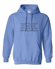 hooded Sweatshirt Hoodie I Want To Grow Own Food Can't Find Bacon Seeds