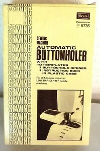 Kenmore Automatic Buttonholer Attachment, For All Low Bar Ctr. Needle Models.