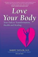 NEW Love Your Body: Your Path to Transformation, Health, and Healing