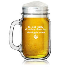 16oz Mason Jar Glass Mug w/ Handle It's Not Drinking Alone If The Dog Is Home