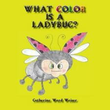 What Color Is a Ladybug? by Catherine Ward Weiser (2014, Paperback)