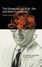 The Dangerous Joy of Dr. Sex and Other True Stories (2008) by Pagan Kennedy