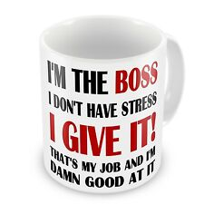Im The Boss I Don't Have Stress I Give It! Novelty Gift Mug