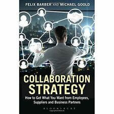 Collaboration Strategy: How to Get What You Want from Employees, Suppliers...