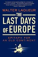 The Last Days of Europe : Epitaph for an Old Continent by Walter Laqueur