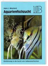Aquarienfischzucht: Einführung in die Zucht von Süßwasserfischen HANS J. MAYLAND