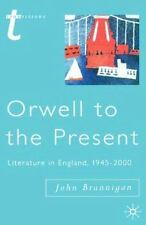 Orwell To The Present: Literature In England, 1945-2000: By John Brannigan