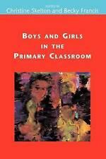 Boys and Girls in the Primary Classroom by Skelton, Christine, Francis, Becky