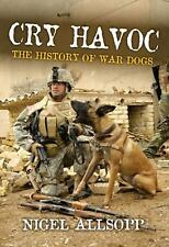 Cry Havoc: The History of War Dogs-ExLibrary
