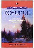 Shadows on the Koyukuk: An Alaskan Native's Life Along the River By Huntington