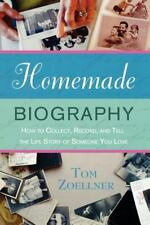 Homemade Biography: How to Collect, Record, and Tell the Life Story of Someone Y