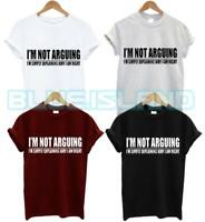 NEW I'M NOT ARGUING T SHIRT I'M SIMPLY EXPLAING WHY I'M RIGHT FUNNY SLOGAN GIFT