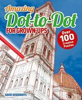 Dot to Dot for Grown Ups: Over 100 Creative Puzzles By David Woodroffe