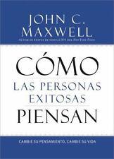 Cómo Las Personas Exitosas Piensan : Cambie Su Pensamiento, Cambie Su Vida by...