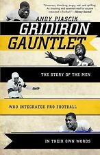 Gridiron Gauntlet: The Story of the Men Who Integrated Pro Football, In Their Ow