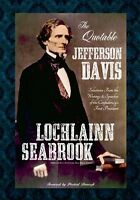 """The Quotable Jefferson Davis""  By Colonel Lochlainn Seabrook  - hardcover"