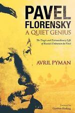 Pavel Florensky: A Quiet Genius: The Tragic and Extraordinary Life of Russia's U