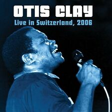 Live In Switzerland 2006 - Otis Clay (2016, CD NIEUW)