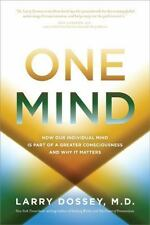 One Mind: How Our Individual Mind Is Part of a Greater Consciousness and Why