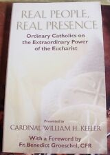 Real People Real Presence Catholics on the Extraordinary Power Eucharist Keller