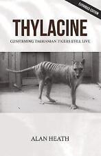 NEW Thylacine: Confirming Tasmanian Tigers Still Live by Alan Heath