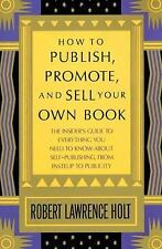 How to Publish, Promote, and Sell Your Own Book : The Insider's Guide to Everyth