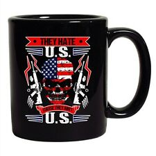 They Hate U.S Cause They Ain't U.S America Patriotic DT Coffee 11 Oz Black Mug