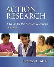 Action Research : A Guide for the Teacher Researcher by Geoffrey E. Mills (2013,