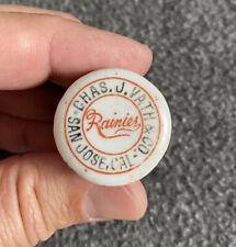 New listing 1800s Rainier Beer Porcelain Bottle Stopper San Jose Cal Chas. J. Vath & Co.