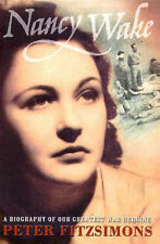 Nancy Wake : A Biography of Our Greatest War Heroine Peter FitzSimons True Story