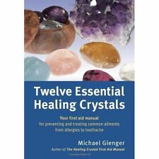 Twelve Essential Healing Crystals: Your first aid manual for preventing and treating common ailments from allergies to toothache by Michael Gienger (Paperback, 2014)