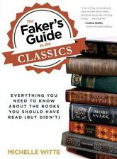 Faker's Guide to the Classics: Everything You Need To Know About The Books You S