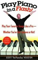 Play Piano in a Flash! : Play Your Favorite Songs Like a Pro - Whether You've...