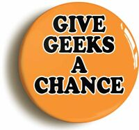 GIVE GEEKS A CHANCE BADGE BUTTON PIN (Size is 1inch/25mm diameter) SCHOOL DISCO