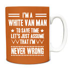 Orange Never Wrong White Van Man Funny Gift Idea Mug work 236