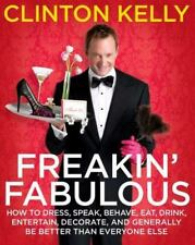 Freakin' Fabulous : How to Dress, Speak, Behave, Eat, Drink, Entertain,...