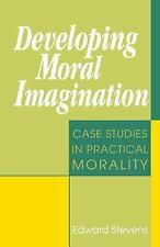 Developing Moral Imagination : Case Studies in Practical Morality by Edward...